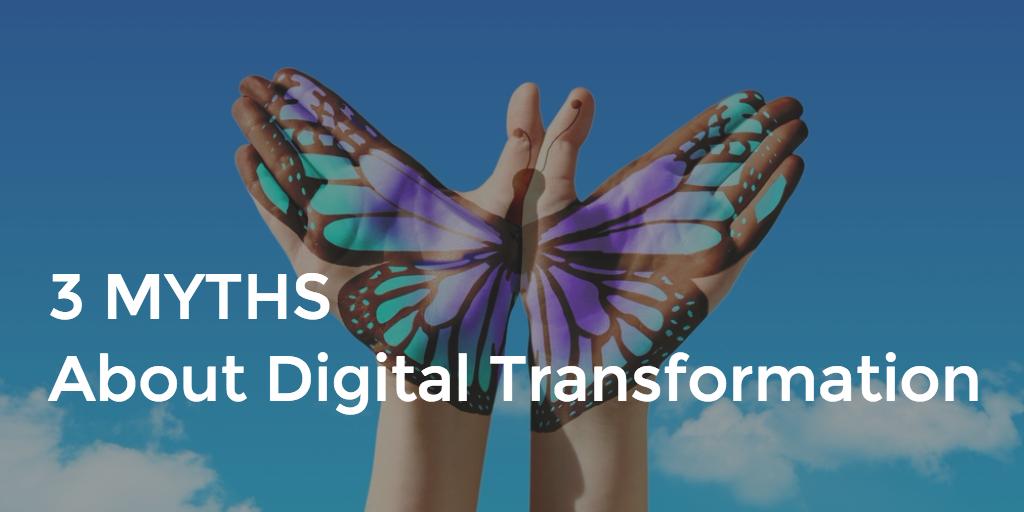 3 Myths About Digital Transformation